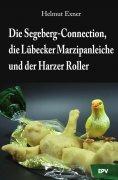 ebook: Die Segeberg-Connection, die Lübecker Marzipanleiche und der Harzer Roller