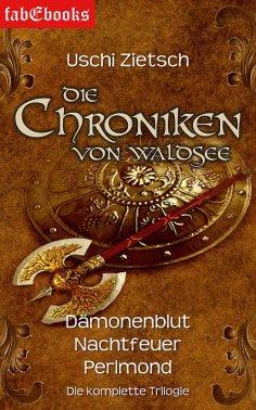 eBook: Die Chroniken von Waldsee 1-3: Dämonenblut, Nachtfeuer, Perlmond