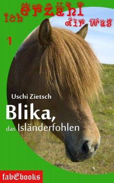 ebook: Ich erzähl dir was 1: Blika, das Isländerfohlen