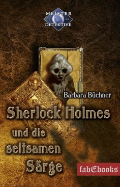 eBook: Sherlock Holmes 5: Sherlock Holmes und die seltsamen Särge