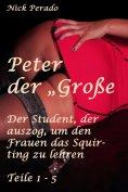 """eBook: Peter der """"Große"""" - Der Student, der auszog, um den Frauen das Squirten zu lehren"""