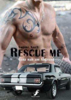 eBook: Rescue me - ganz nah am Abgrund