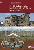 eBook: Die 50 bekanntesten archäologischen Stätten Deutschlands