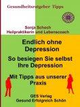 eBook: Endlich ohne Depression-So besiegen Sie selbst Ihre Depression-Mit Tipps aus der Praxis