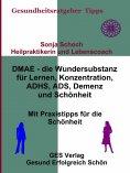 eBook: DMAE – die Wundersubstanz - Für Lernen, Konzentration, ADHS, ADS, Demenz, Schönheit - Mit Praxistipp