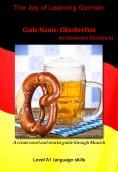 ebook: Code Name: Oktoberfest - Language Course German Level A1