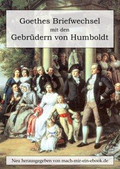 eBook: Goethes Briefwechsel mit den Gebrüdern von Humboldt