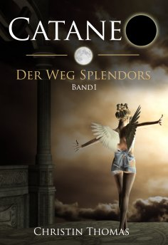 ebook: Cataneo - Der Weg Splendors. Band 1