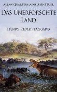 ebook: Allan Quatermains Abenteuer: Das unerforschte Land