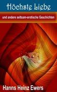 eBook: Höchste Liebe und andere seltsam-erotische Geschichten