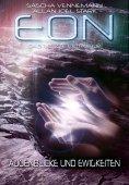 eBook: Eon - Das letzte Zeitalter, Band 4: Augenblicke und Ewigkeiten (Science Fiction)