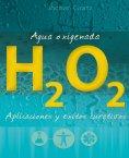eBook: Agua oxigenada: aplicaciones y éxitos curativos