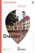 eBook: Dresden Stadtführer: Dresden so gesehen.