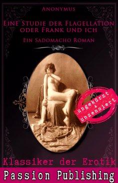 ebook: Klassiker der Erotik 76: Eine Studie der Flagellation oder Frank und ich