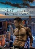 eBook: Trust - Eine Frage des Vertrauens