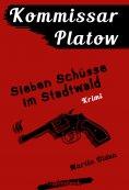 ebook: Kommissar Platow, Band 1: Sieben Schüsse im Stadtwald