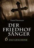 ebook: Der Friedhofsänger 6: Das Geschenk
