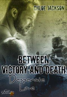 eBook: Between Victory and Death: Desperate Love