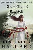 ebook: Allan Quatermains Abenteuer: Die heilige Blume