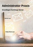 eBook: Administrator Praxis - Grundlagen Exchange Server