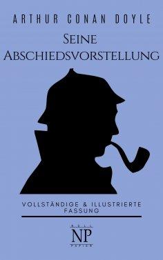 ebook: Sherlock Holmes – Seine Abschiedsvorstellung und andere Detektivgeschichten