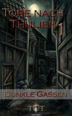 eBook: Die Tore nach Thulien - 1. Episode - Dunkle Gassen