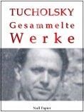 eBook: Kurt Tucholsky - Gesammelte Werke - Prosa, Reportagen, Gedichte
