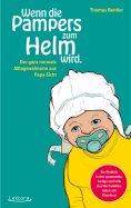 ebook: Wenn die Pampers zum Helm wird