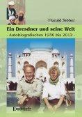 eBook: Ein Dresdner und seine Heimat. Autobiografisches 1936 bis 2012.