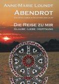 ebook: Abendrot (3) Die Reise zu mir: Glaube - Liebe - Hoffnung