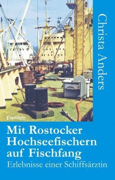 ebook: Mit Rostocker Hochseefischern auf Fischfang. Erlebnisse einer Schiffsärztin