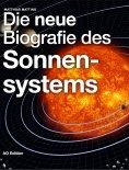 eBook: Die neue Biografie des Sonnensystems