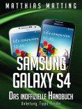 eBook: Samsung Galaxy S4 – das inoffizielle Handbuch. Anleitung, Tipps, Tricks