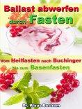 ebook: Ballast abwerfen durch Fasten – Vom Heilfasten nach Buchinger bis zum Basenfasten