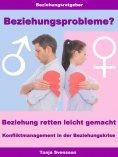 eBook: Beziehungsprobleme? – Beziehung retten leicht gemacht – Konfliktmanagement in der Beziehungskrise