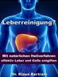 ebook: Leberreinigung? - Mit natürlichen Heilverfahren effektiv Leber und Galle entgiften