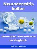 ebook: Neurodermitis heilen – Alternative Heilverfahren im Vergleich