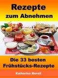 eBook: Rezepte zum Abnehmen - Die 33 besten Frühstücks-Rezepte mit Tipps zum Abnehmen