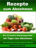 eBook: Rezepte zum Abnehmen - Die 32 besten Gemüsegerichte mit Tipps zum Abnehmen