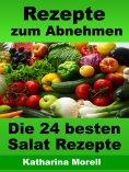 eBook: Rezepte zum Abnehmen - Die 24 besten Salat Rezepte mit Tipps zum Abnehmen