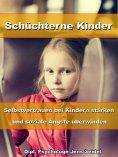 eBook: Schüchterne Kinder – Selbstvertrauen bei Kindern stärken und soziale Ängste überwinden