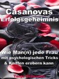 ebook: Casanovas Erfolgsgeheimnis – Wie Man(n) jede Frau mit psychologischen Tricks & Kniffen erobern kann