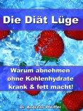 eBook: Die Diät Lüge – Warum abnehmen ohne Kohlenhydrate krank und fett macht!