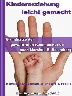 ebook: Kindererziehung leicht gemacht - Grundsätze der gewaltfreien Kommunikation nach Marshall B.Rosenberg