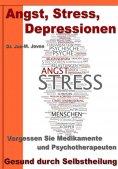 eBook: Angst, Stress, Depressionen – Vergessen Sie Medikamente und Psychotherapeuten