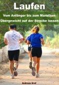 eBook: Laufen - Vom Anfänger bis zum Marathon - Übergewicht auf der Strecke lassen