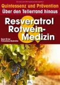 ebook: Resveratrol & Rotwein-Medizin: Quintessenz und Prävention