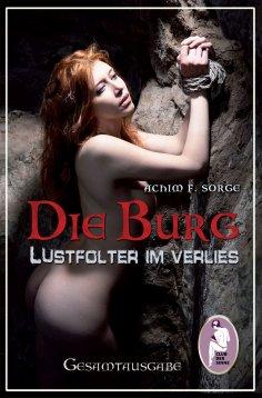 eBook: Die Burg - Lustfolter im Verlies, Gesamtausgabe