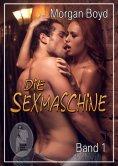 ebook: Die Sexmaschine - Band 1