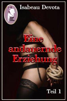 eBook: Eine andauernde Erziehung, Teil 1 (BDSM, Erotik) (Sabrinas Erziehung, Teil 5.1)